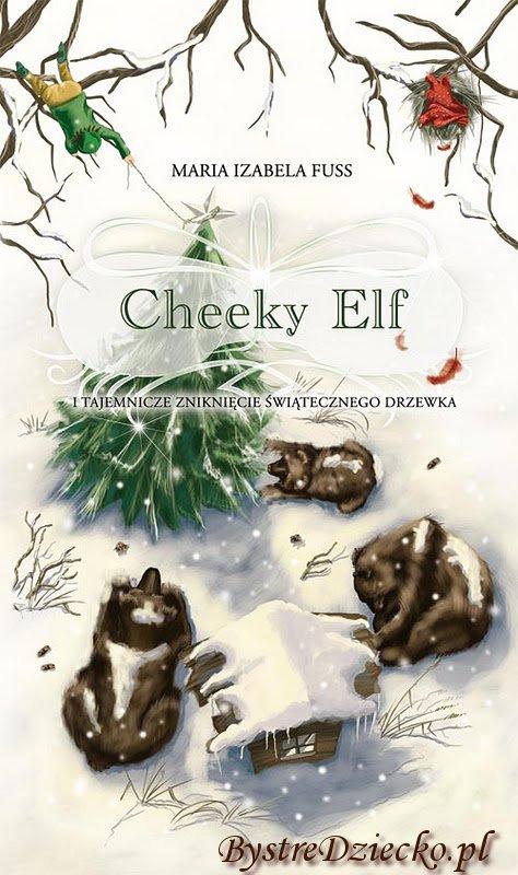 okładka książki Cheeky Elf i tajemnicze zniknięcie świątecznego drzewka. Fuss Maria Izabela