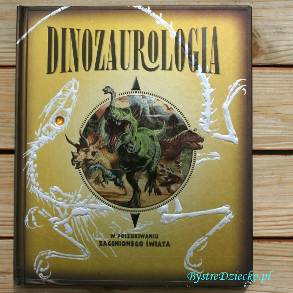 Książki dla dzieci o dinozaurach autorstwa - Dinozaurologia - w poszukiwaniu Zaginionego Świata
