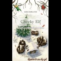 Cheeky Elf i tajemnicze zniknięcie świątecznego drzewka - Fuss Maria - bajki dla dzieci