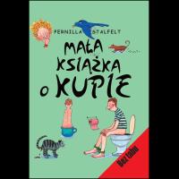 Mała książka o kupie - Stalfelt Pernilla - książki dla dzieci, bajkoterapia